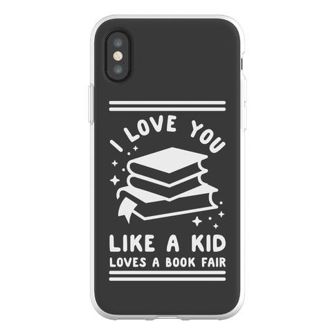 I Love You Like A Kid Loves Book Fair Phone Flexi-Case