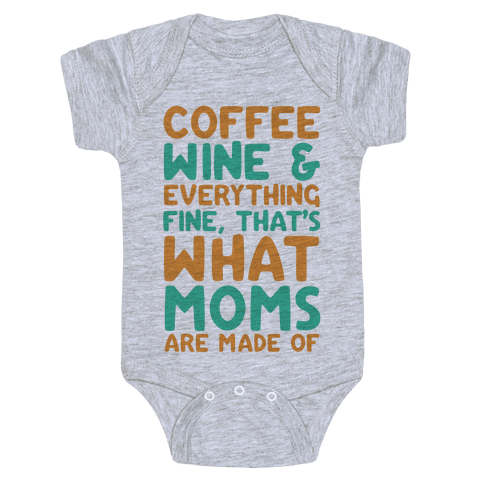 Coffee, Wine & Everything Fine That's What Moms Are Made Of Baby Onesy