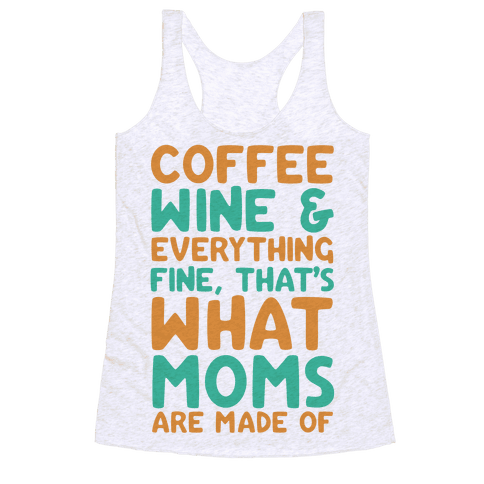 Coffee, Wine & Everything Fine That's What Moms Are Made Of Racerback Tank Top