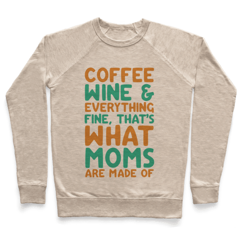 Coffee, Wine & Everything Fine That's What Moms Are Made Of Pullover