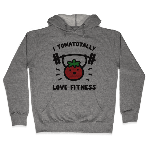 I Tomatotally Love Fitness Hooded Sweatshirt