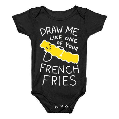 Draw Me Like One Of Your French Fries Baby Onesy