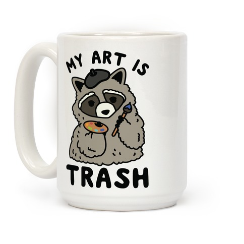 My Art is Trash Racoon Coffee Mug