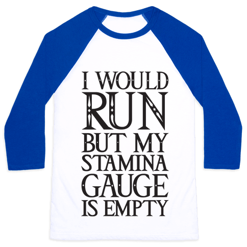 I Would Run But My Stamina Gauge Is Empty Baseball Tee