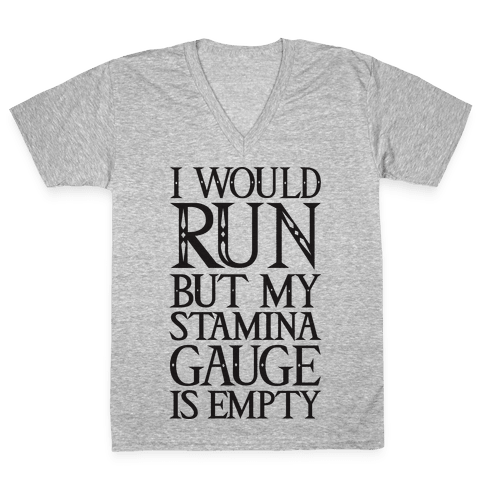 I Would Run But My Stamina Gauge Is Empty V-Neck Tee Shirt