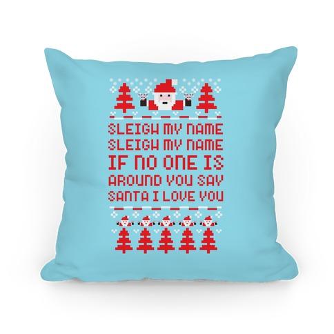 Sleigh My Name Sleigh My Name Pillow
