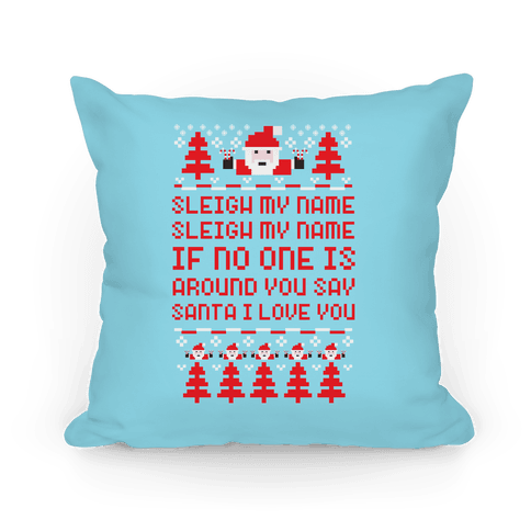 Sleigh My Name Sleigh My Name Pillow