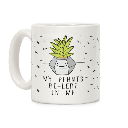 My Plants Be-Leaf In Me Coffee Mug