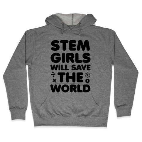 STEM Girls Will Save the World Hooded Sweatshirt