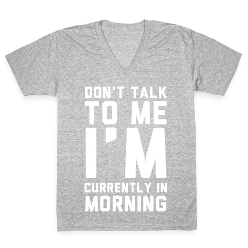 Don't Talk to Me, I'm Currently in Morning V-Neck Tee Shirt