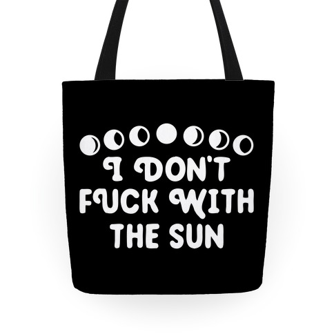 I Don't F*** With The Sun Tote