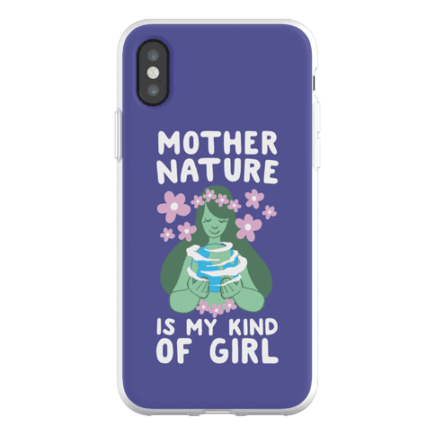 Mother Nature is my Kind of Girl Phone Flexi-Case