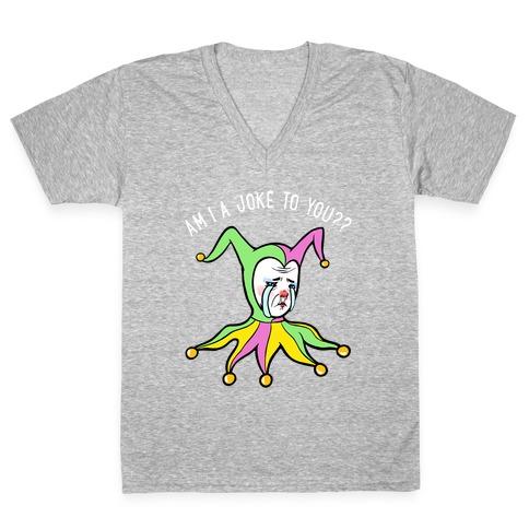 Am I A Joke To You?? V-Neck Tee Shirt