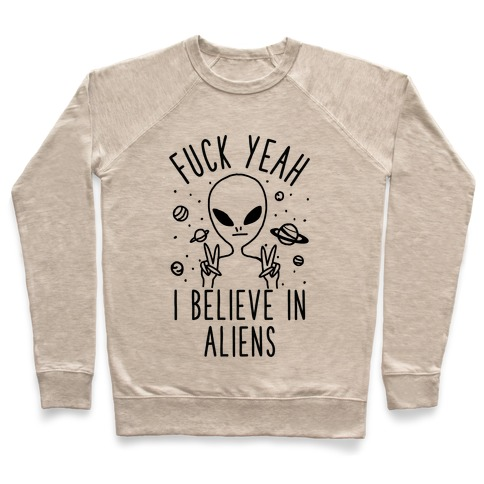 F*** Yeah I Believe in Aliens Pullover