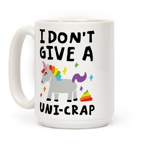 I Don't Give A Uni-crap Unicorn Coffee Mug