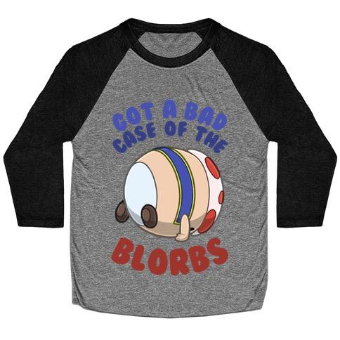 Got A Bad Case Of The Blorbs Baseball Tee