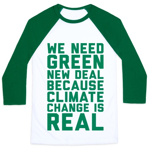 We Need Green New Deal Because Climate Change Is Real Baseball Tee