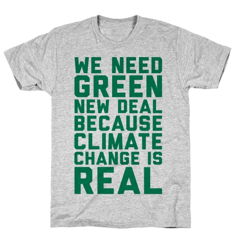 We Need Green New Deal Because Climate Change Is Real T-Shirt
