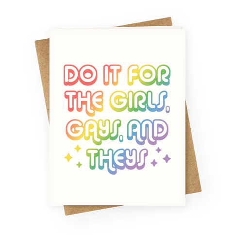 Do It For The Girls, Gays, and Theys Greeting Card