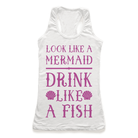 Look Like A Mermaid Drink Like A Fish Racerback Tank Top