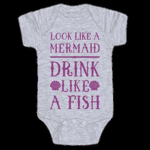 Look Like A Mermaid Drink Like A Fish Baby Onesy
