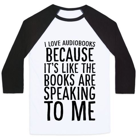 I Love Audiobooks Because It's Like the Books are Speaking to Me Baseball Tee