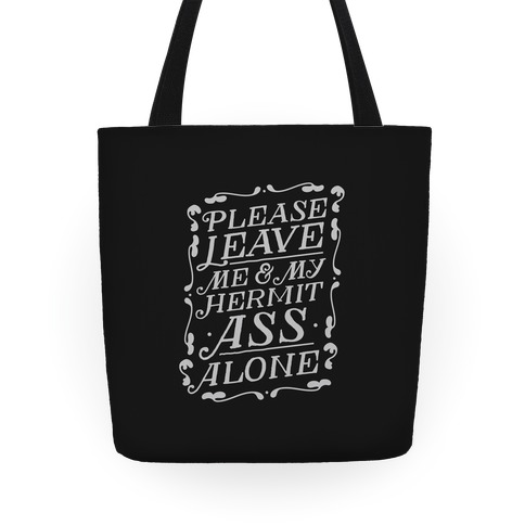 Please Leave Me And My Hermit Ass Alone Tote