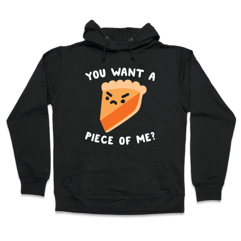 You Want A Piece Of Me? Hooded Sweatshirt