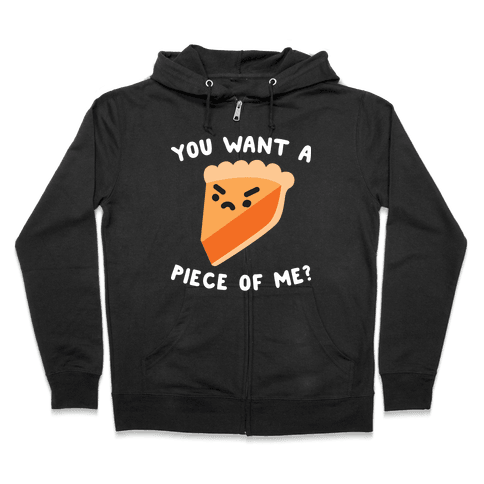 You Want A Piece Of Me? Zip Hoodie
