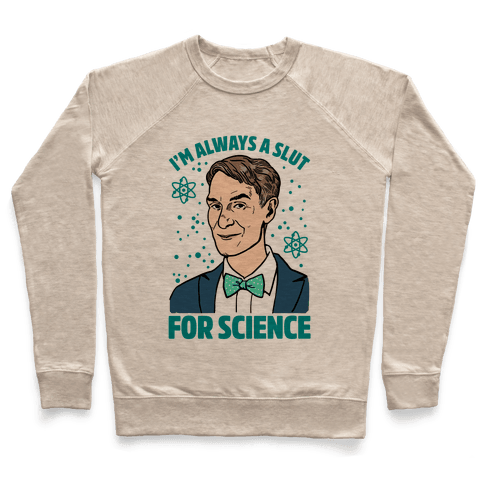 I'm Always A Slut For Science Pullover
