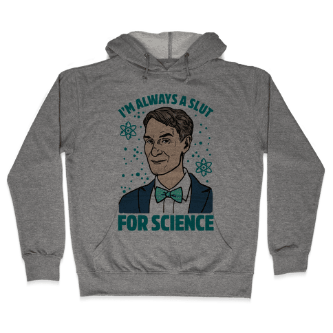 I'm Always A Slut For Science Hooded Sweatshirt