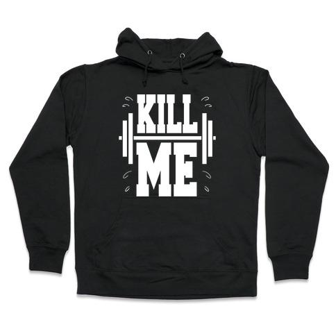 Kill Me Hooded Sweatshirt