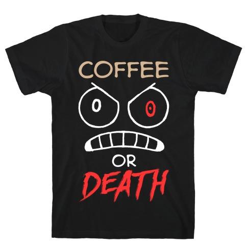Coffee Or Death T-Shirt