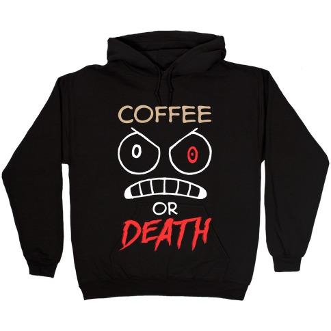 Coffee Or Death Hooded Sweatshirt