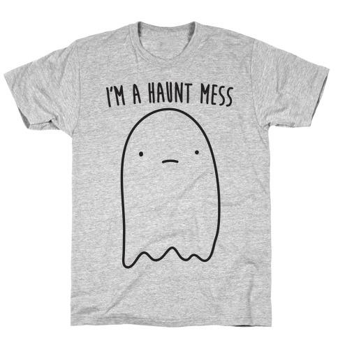 I'm A Haunt Mess T-Shirt