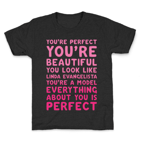 You're Beautiful You Look Like Linda Evangelista White Print Kids T-Shirt