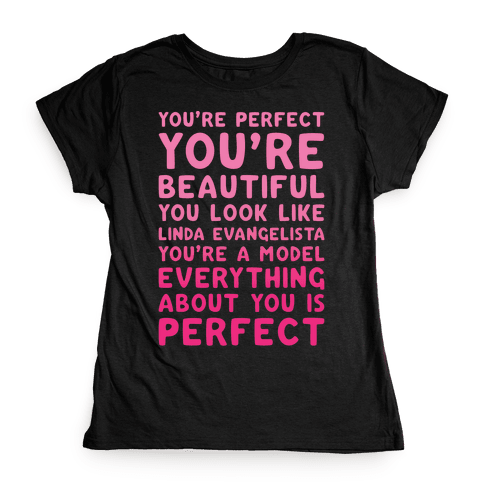 You're Beautiful You Look Like Linda Evangelista White Print Womens T-Shirt