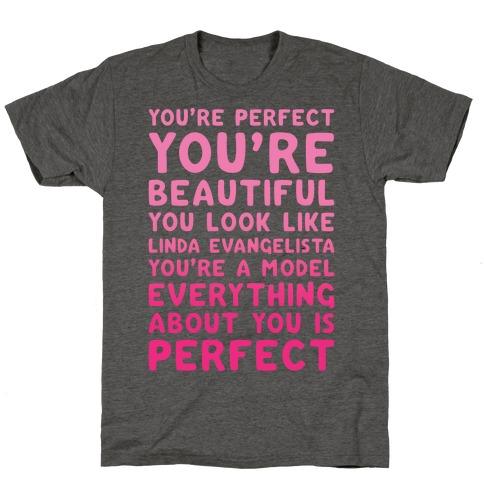 You're Beautiful You Look Like Linda Evangelista White Print T-Shirt