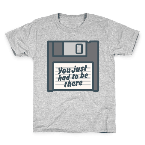 You Just Had To Be There Floppy Disk Parody White Print Kids T-Shirt