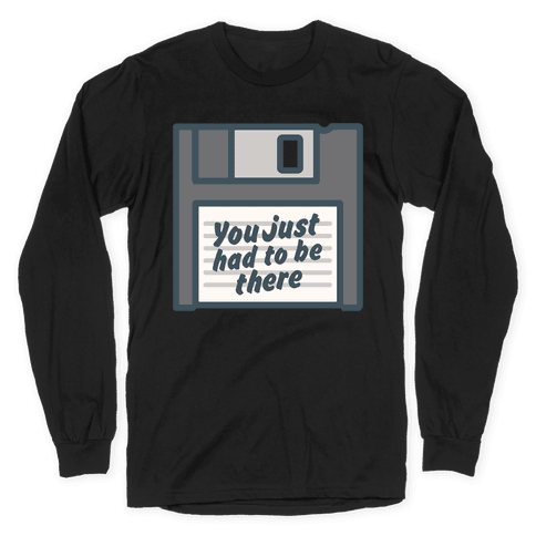 You Just Had To Be There Floppy Disk Parody White Print Long Sleeve T-Shirt