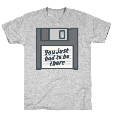 You Just Had To Be There Floppy Disk Parody White Print Mens/Unisex T-Shirt
