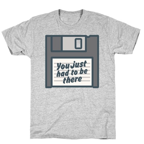 You Just Had To Be There Floppy Disk Parody White Print T-Shirt