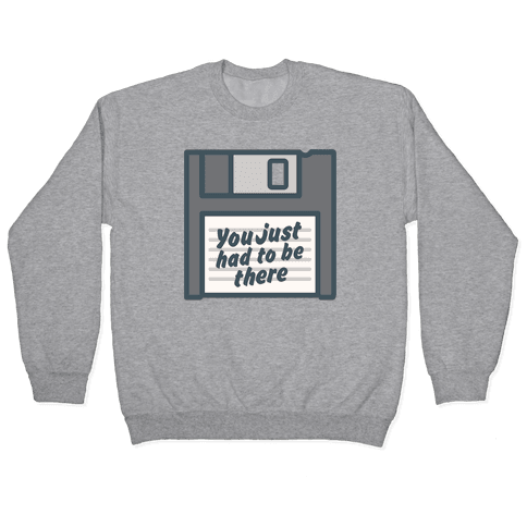 You Just Had To Be There Floppy Disk Parody White Print Pullover