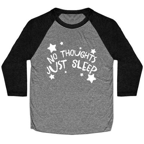 No Thoughts Just Sleep Baseball Tee