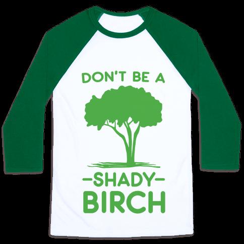 Don't Be a Shady Birch Baseball Tee