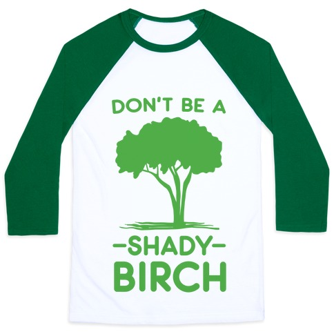 Don't Be a Shady Birch Baseball Tee