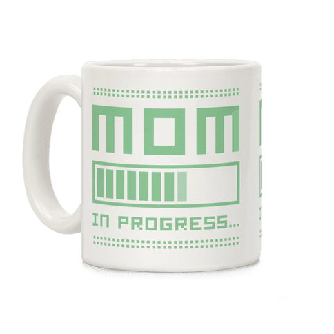 Mom in Progress Coffee Mug