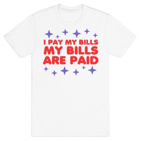 I Pay My Bills My Bills Are Paid T-Shirt