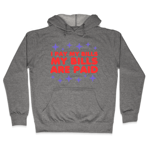 I Pay My Bills My Bills Are Paid Hooded Sweatshirt