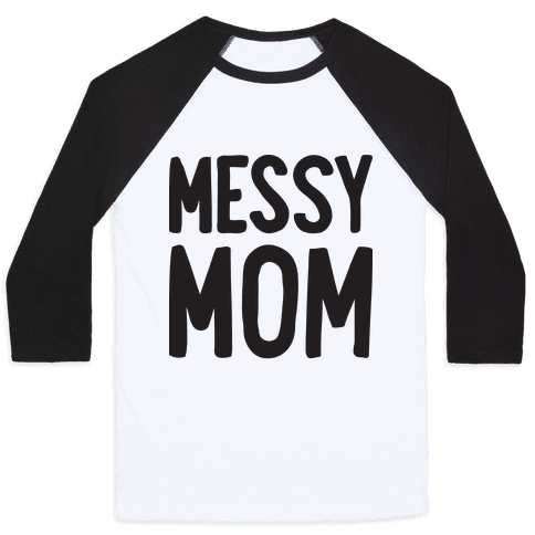 Messy Mom Baseball Tee